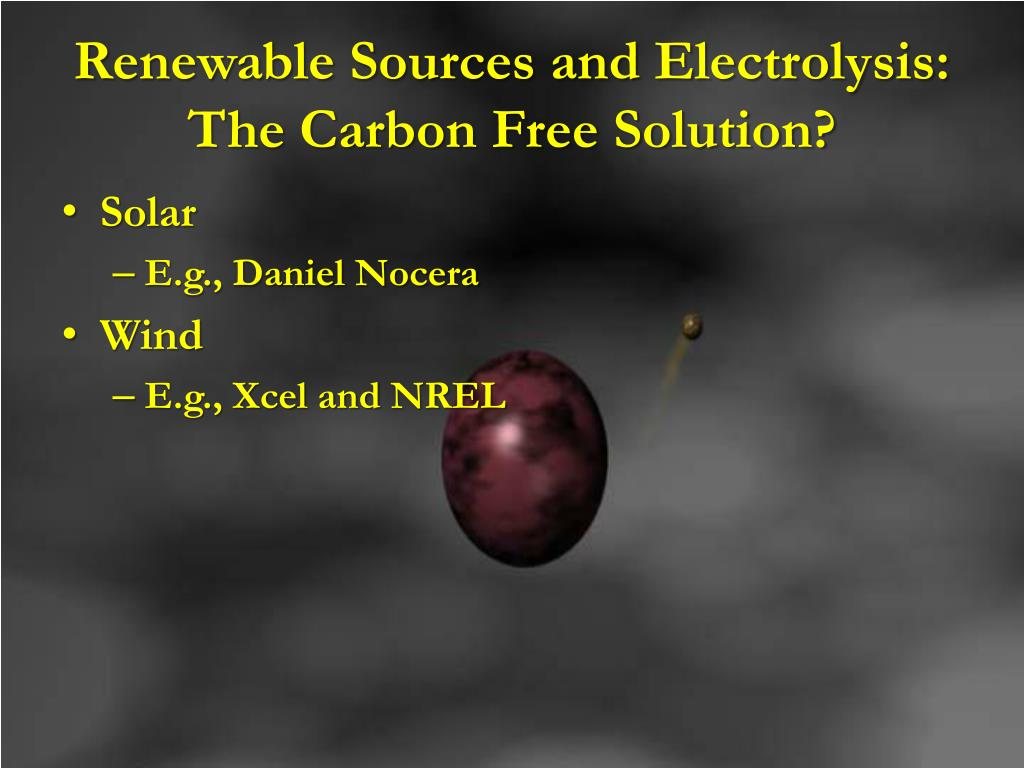 Renewable Sources and Electrolysis: The Carbon Free Solution?