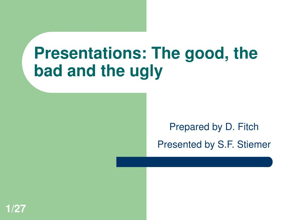 presentations the good the bad and the ugly