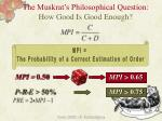 the muskrat s philosophical question how good is good enough
