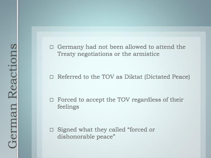 Germany had not been allowed to attend the Treaty negotiations or the armistice