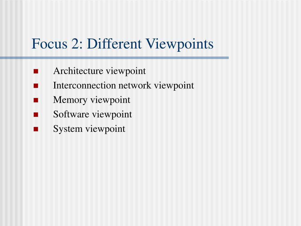 Focus 2: Different Viewpoints