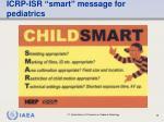 icrp isr smart message for pediatrics