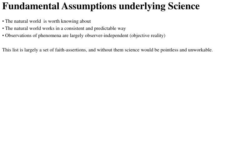 Fundamental Assumptions underlying Science
