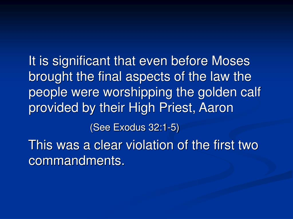 It is significant that even before Moses brought the final aspects of the law the people were worshipping the golden calf provided by their High Priest, Aaron