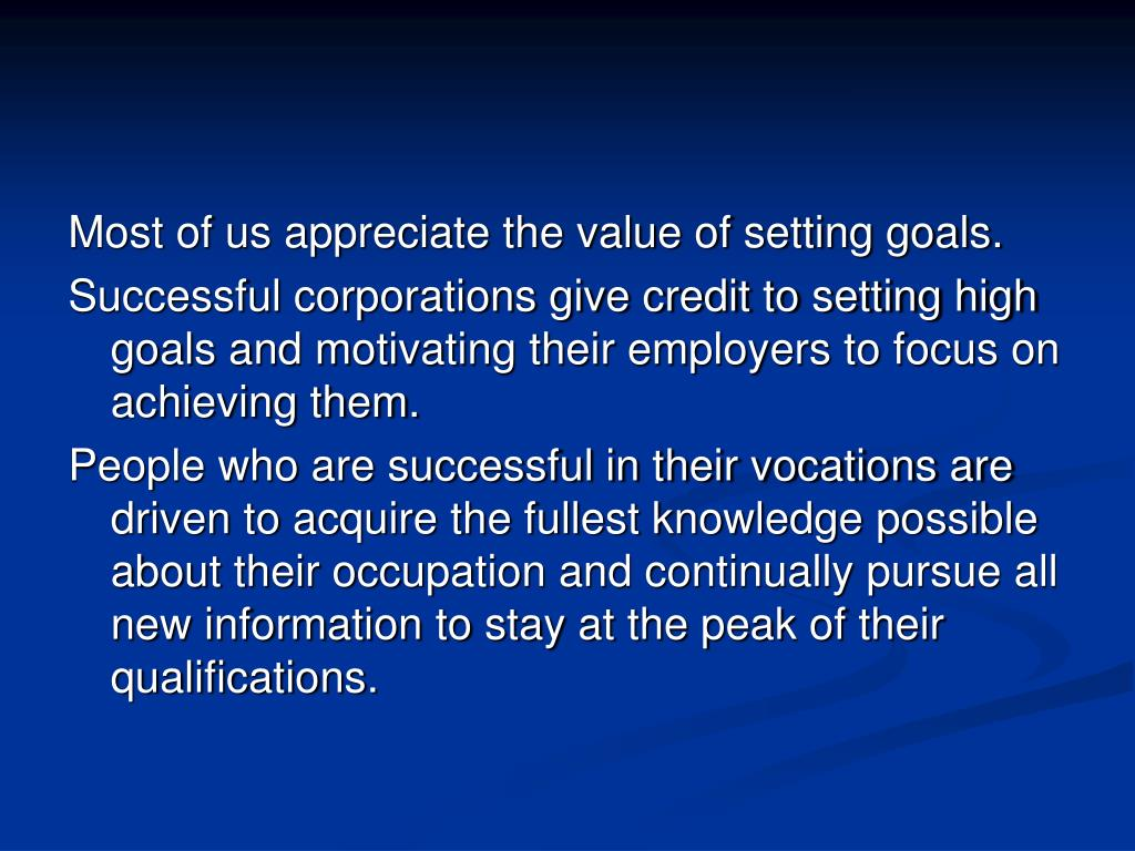 Most of us appreciate the value of setting goals.
