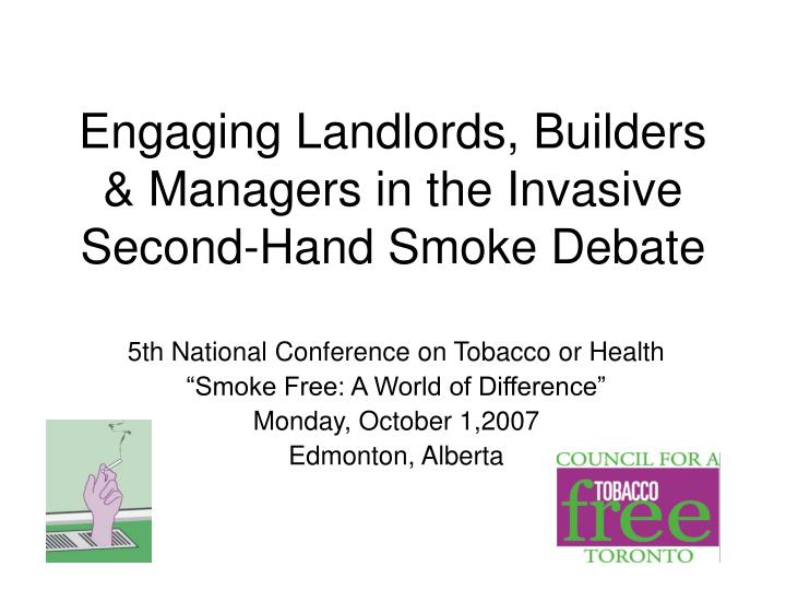 Engaging landlords builders managers in the invasive second hand smoke debate