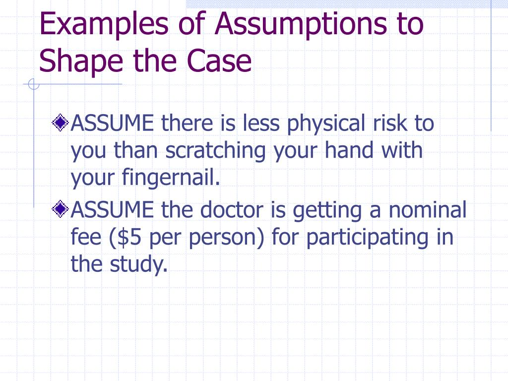 Examples of Assumptions to Shape the Case
