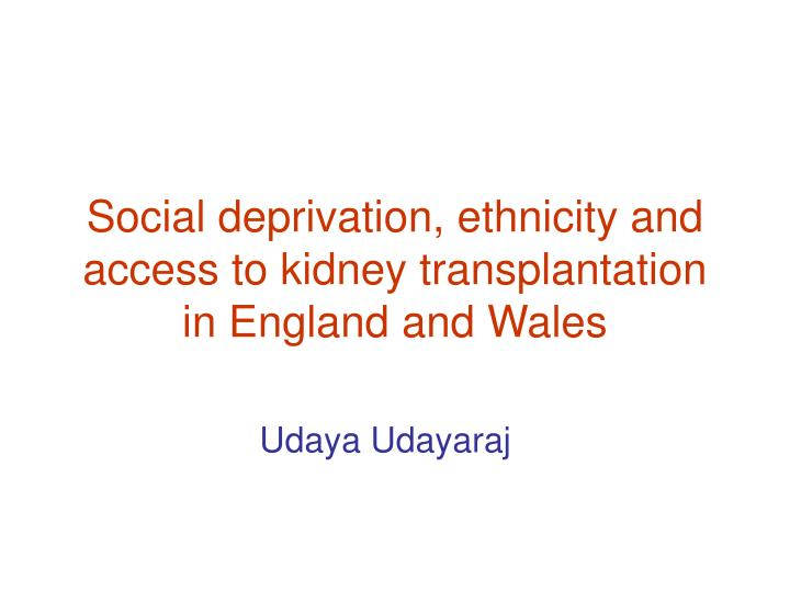 Social deprivation ethnicity and access to kidney transplantation in england and wales