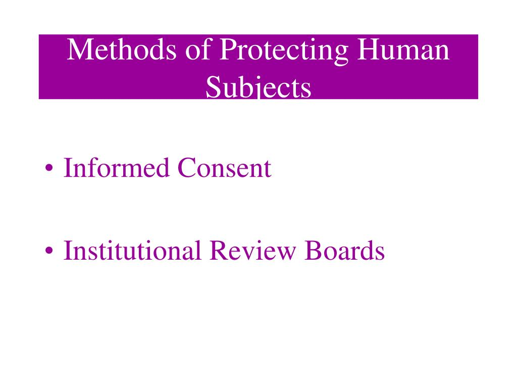 Methods of Protecting Human Subjects