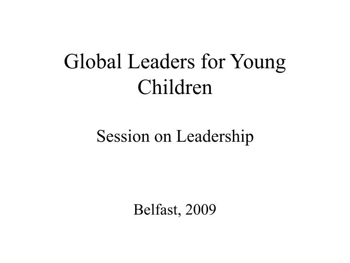 Global leaders for young children session on leadership