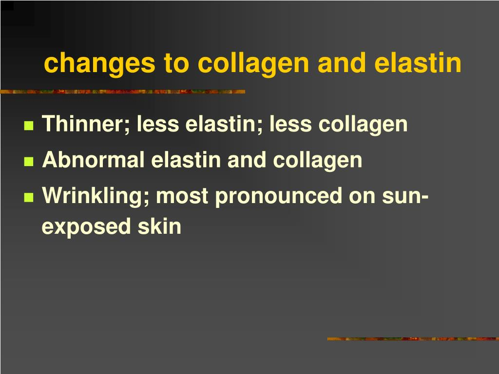 changes to collagen and elastin