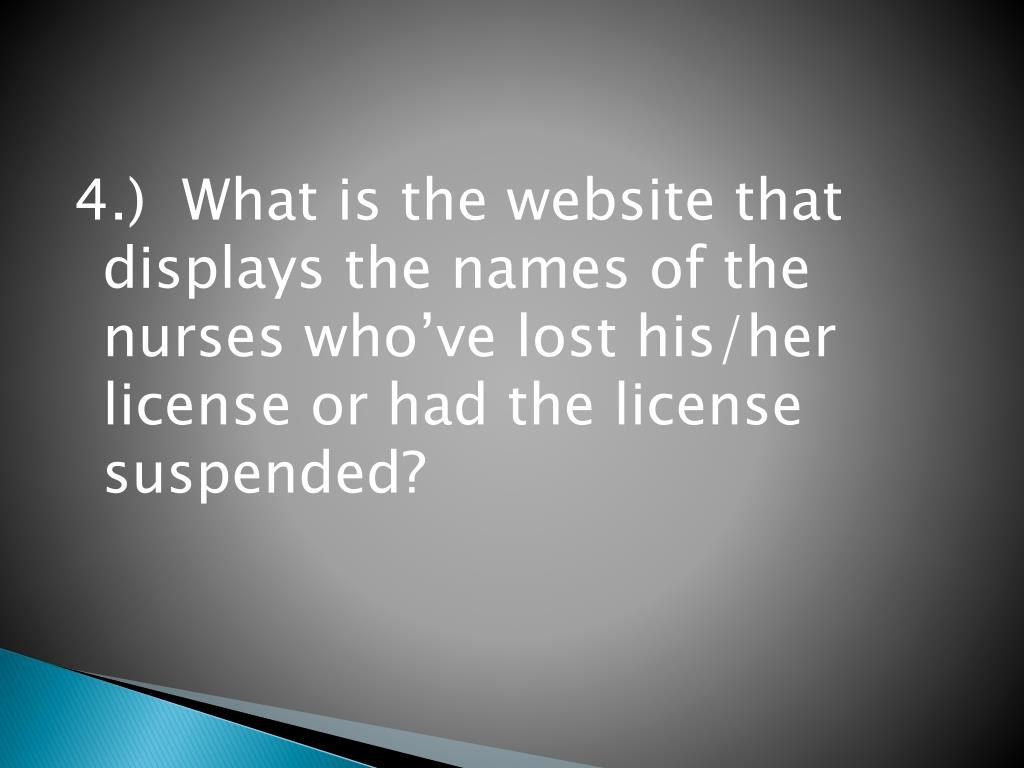 4.)  What is the website that displays the names of the nurses who've lost his/her license or had the license suspended?