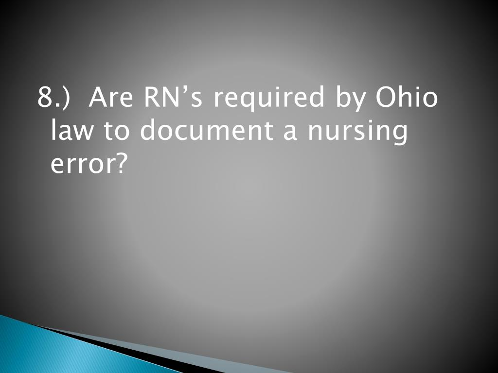 8.)  Are RN's required by Ohio law to document a nursing error?