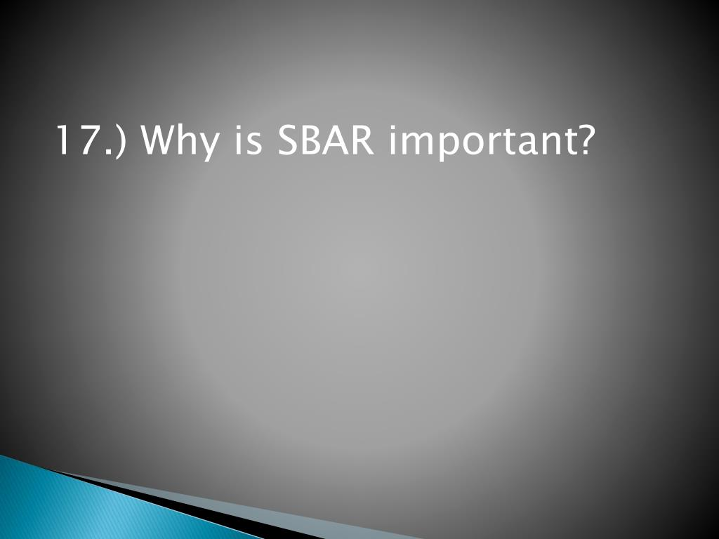 17.) Why is SBAR important?