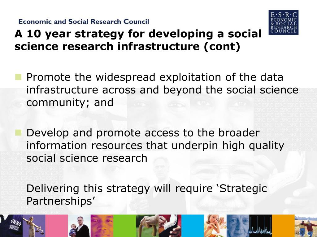 A 10 year strategy for developing a social science research infrastructure (cont)
