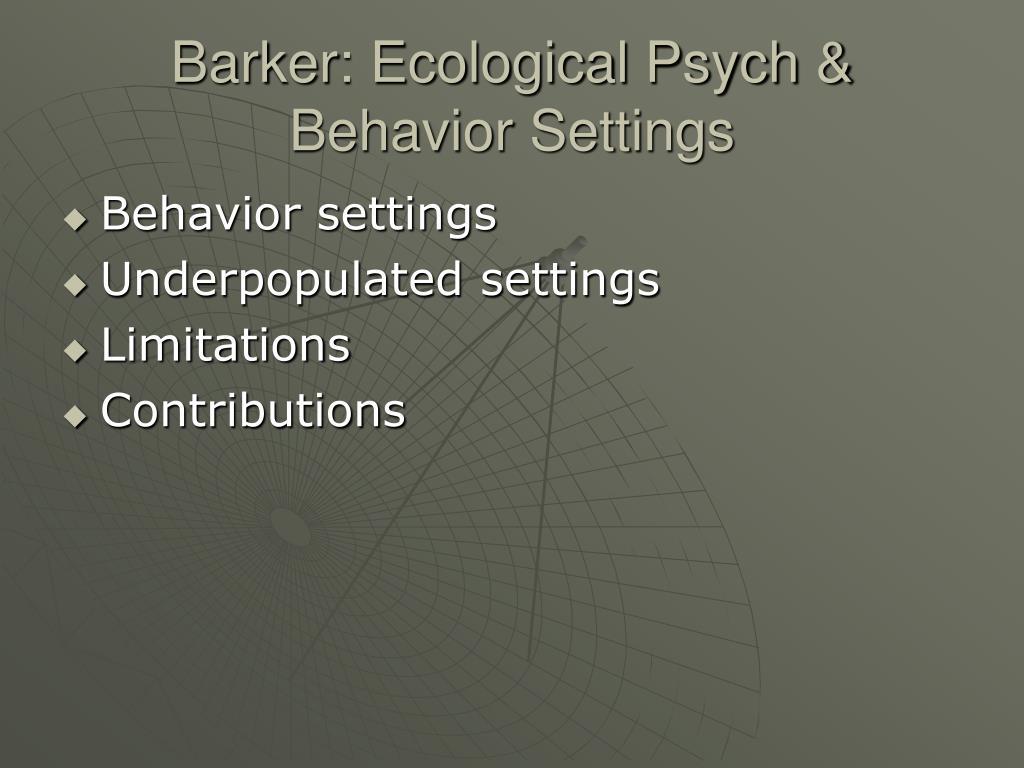 Barker: Ecological Psych & Behavior Settings