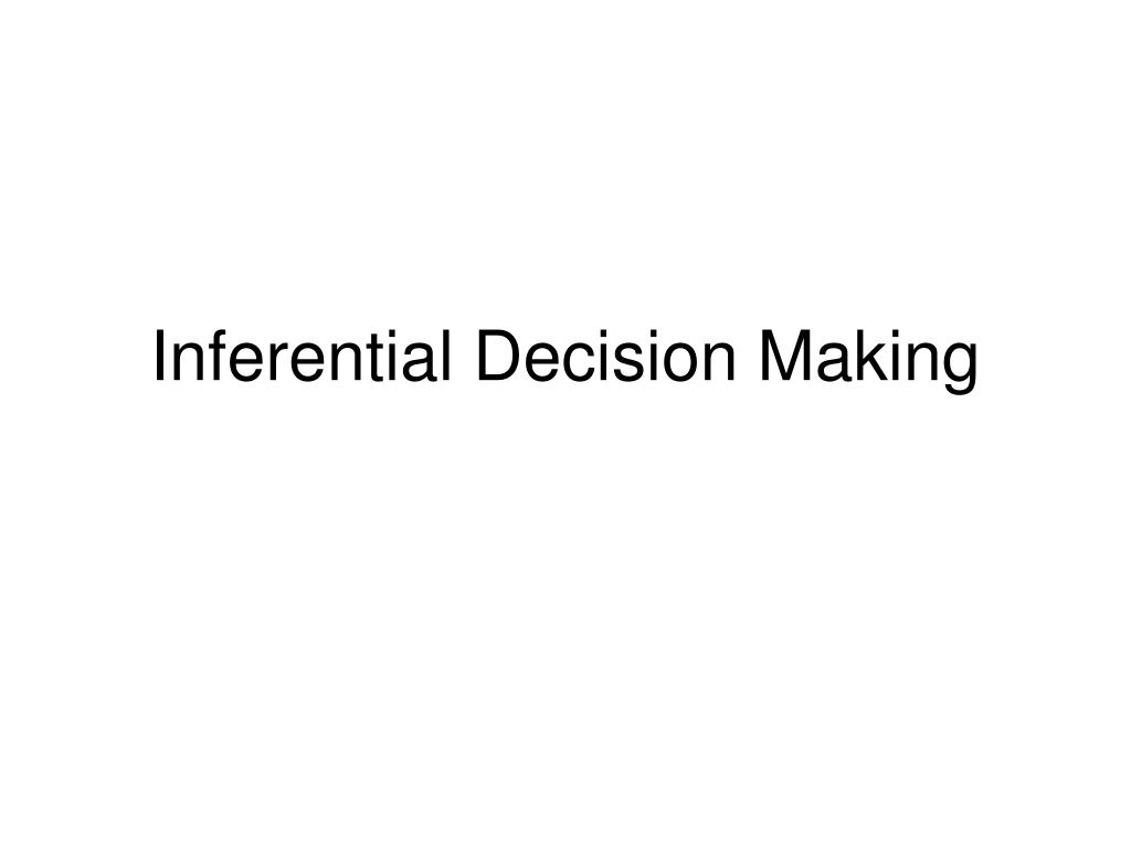 Inferential Decision Making