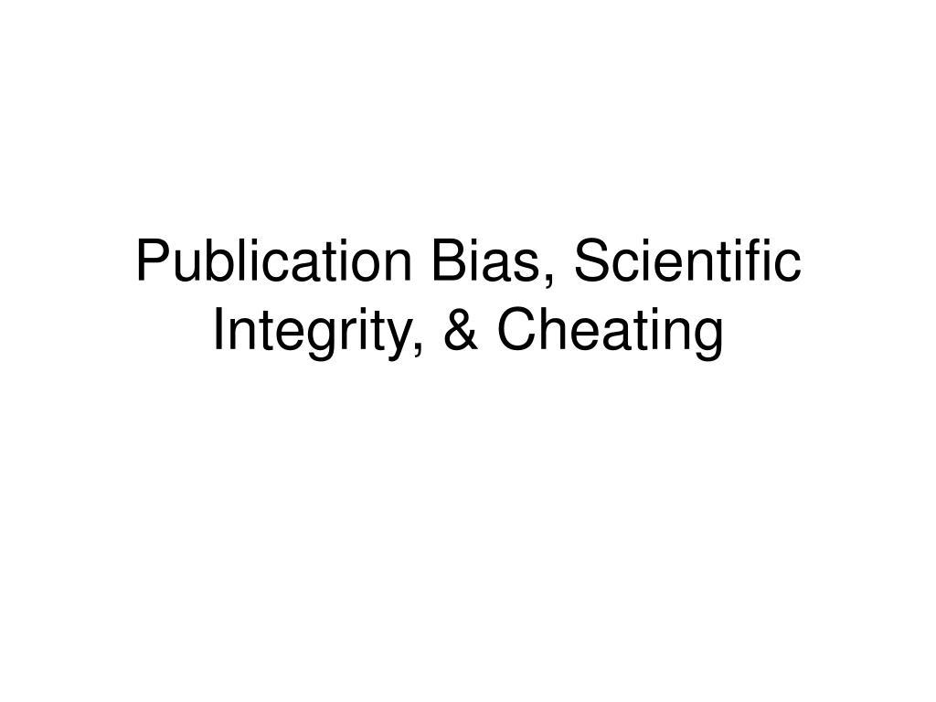 Publication Bias, Scientific Integrity, & Cheating