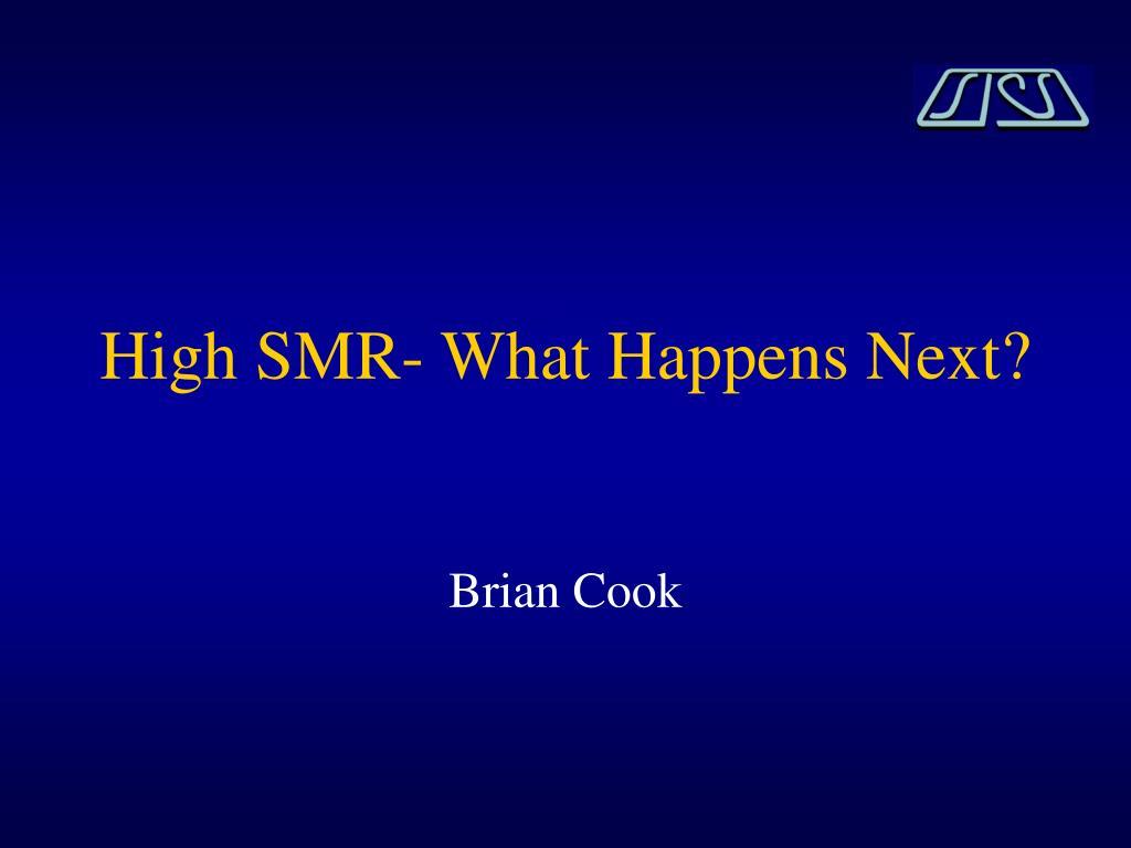 High SMR- What Happens Next?