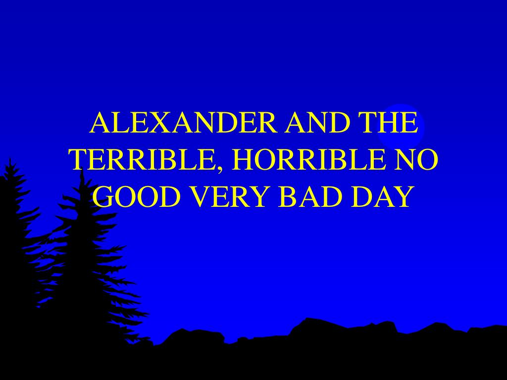 ALEXANDER AND THE TERRIBLE, HORRIBLE NO GOOD VERY BAD DAY