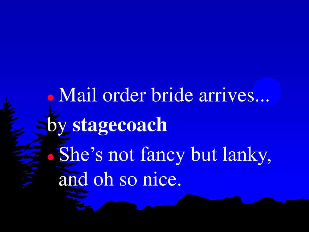 Mail order bride arrives...