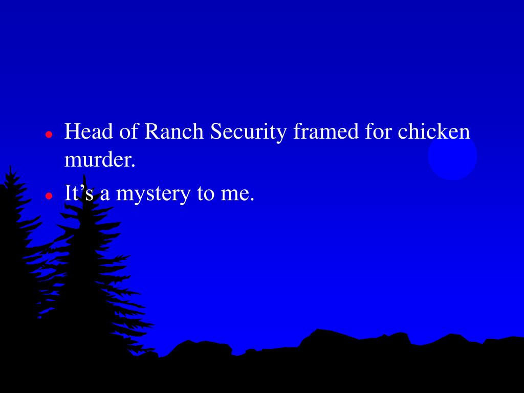 Head of Ranch Security framed for chicken murder.