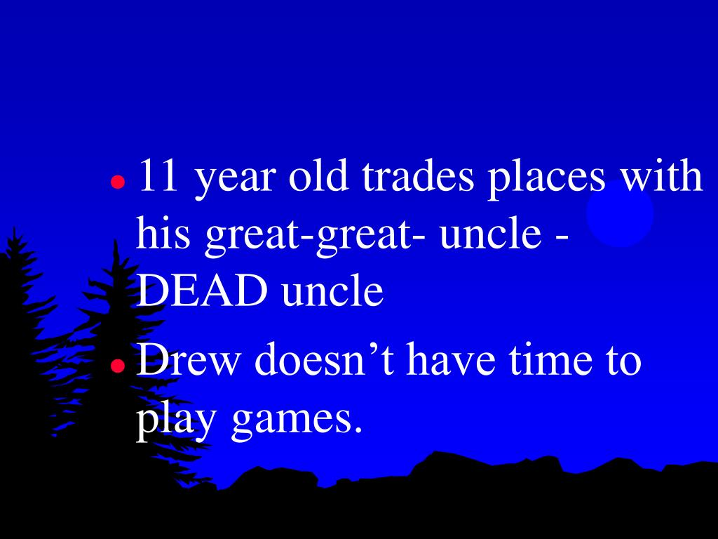 11 year old trades places with his great-great- uncle - DEAD uncle