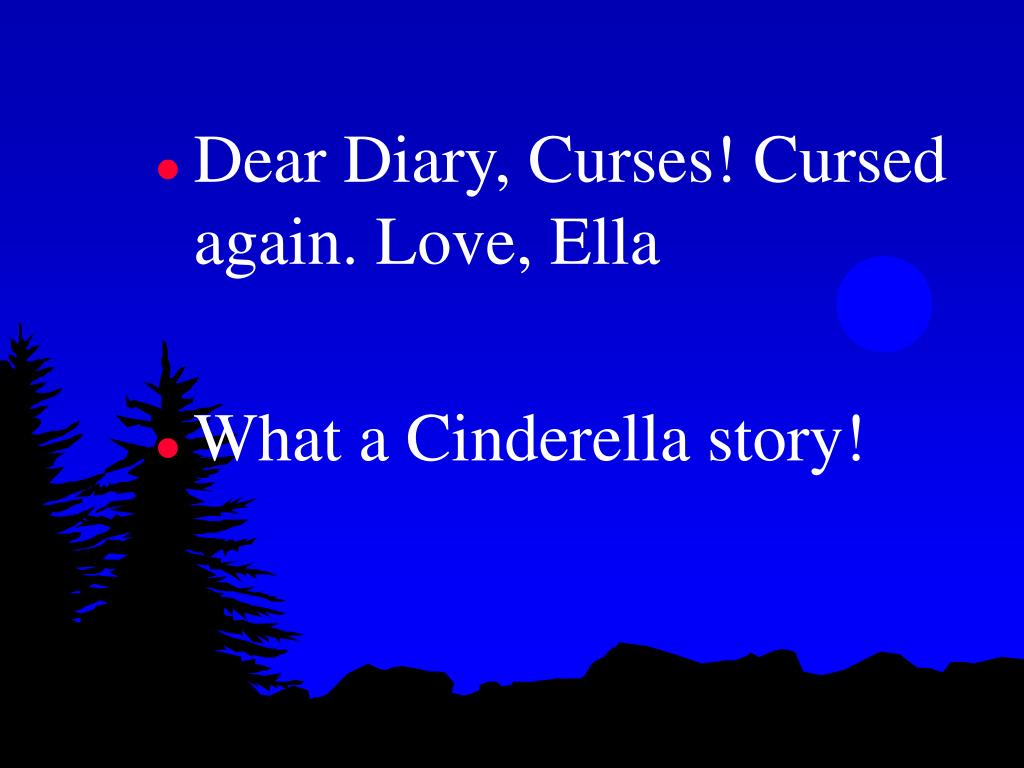 Dear Diary, Curses! Cursed again. Love, Ella