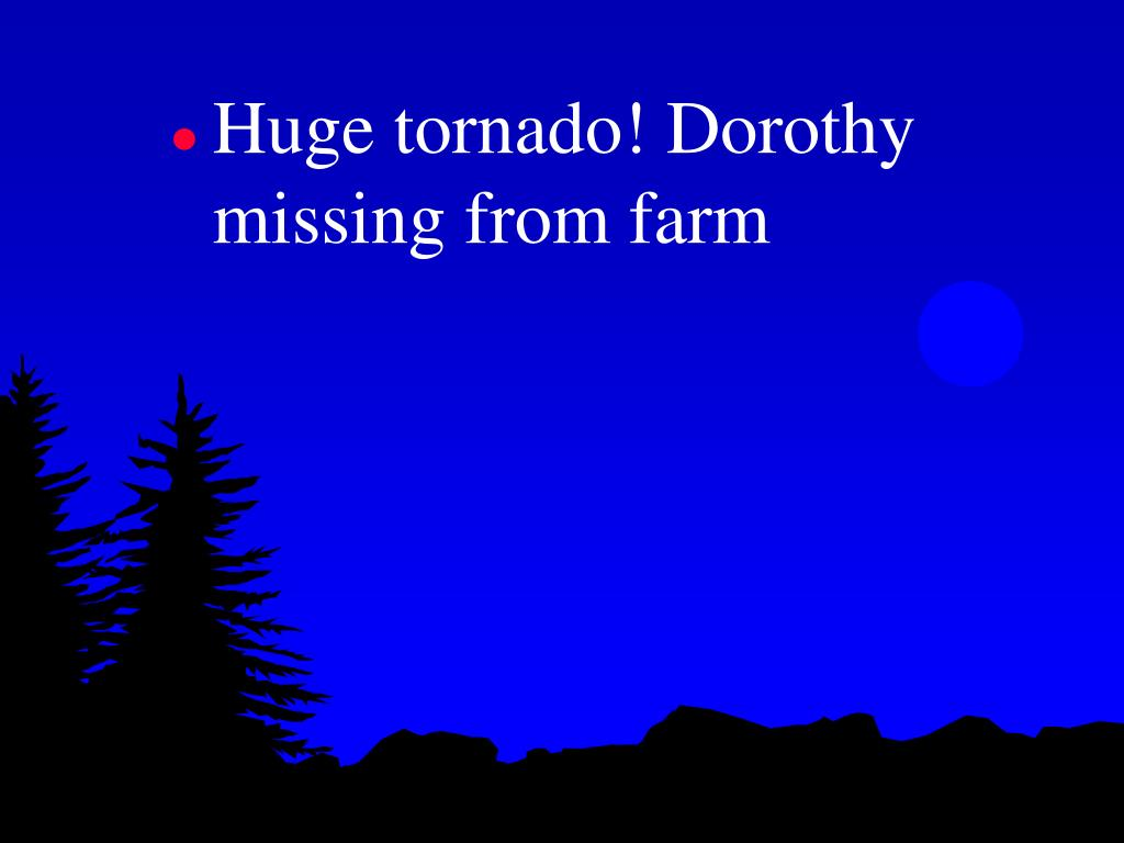 Huge tornado! Dorothy missing from farm