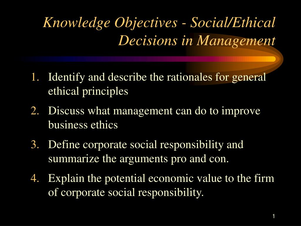 Knowledge Objectives - Social/Ethical Decisions in Management