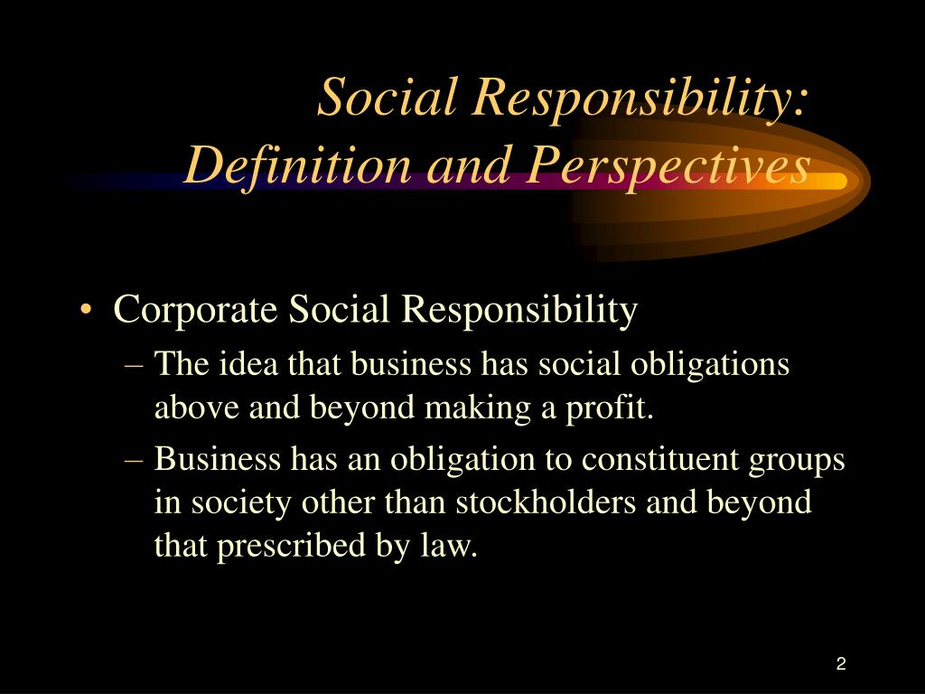 Social Responsibility: Definition and Perspectives