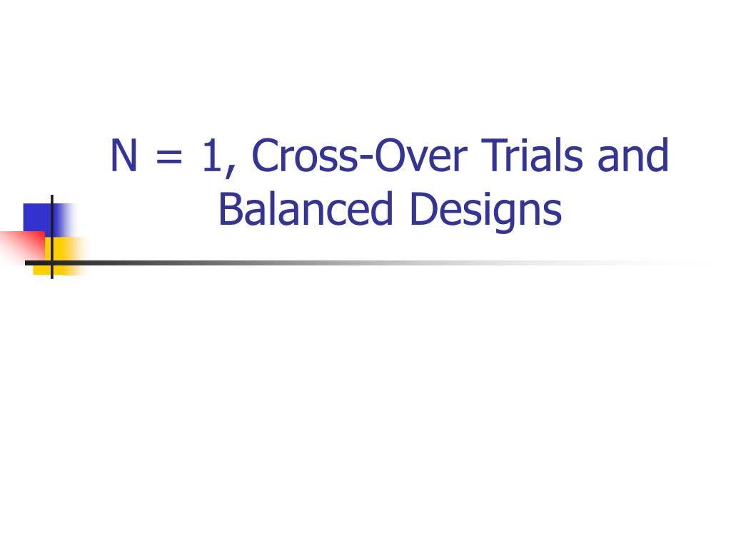 n 1 cross over trials and balanced designs l.