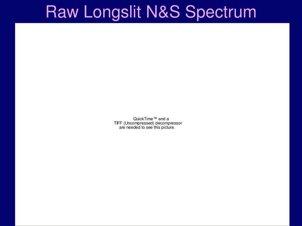 Raw Longslit N&S Spectrum