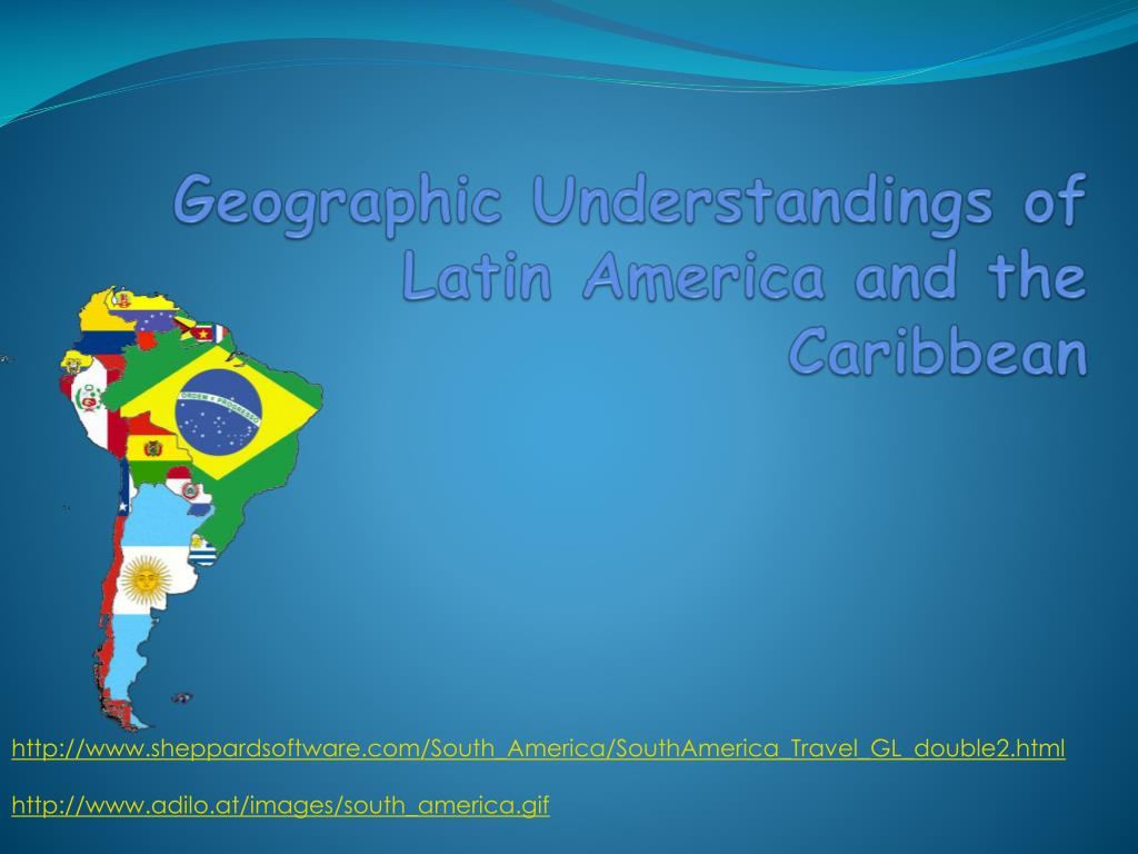geographic understandings of latin america and the caribbean l.