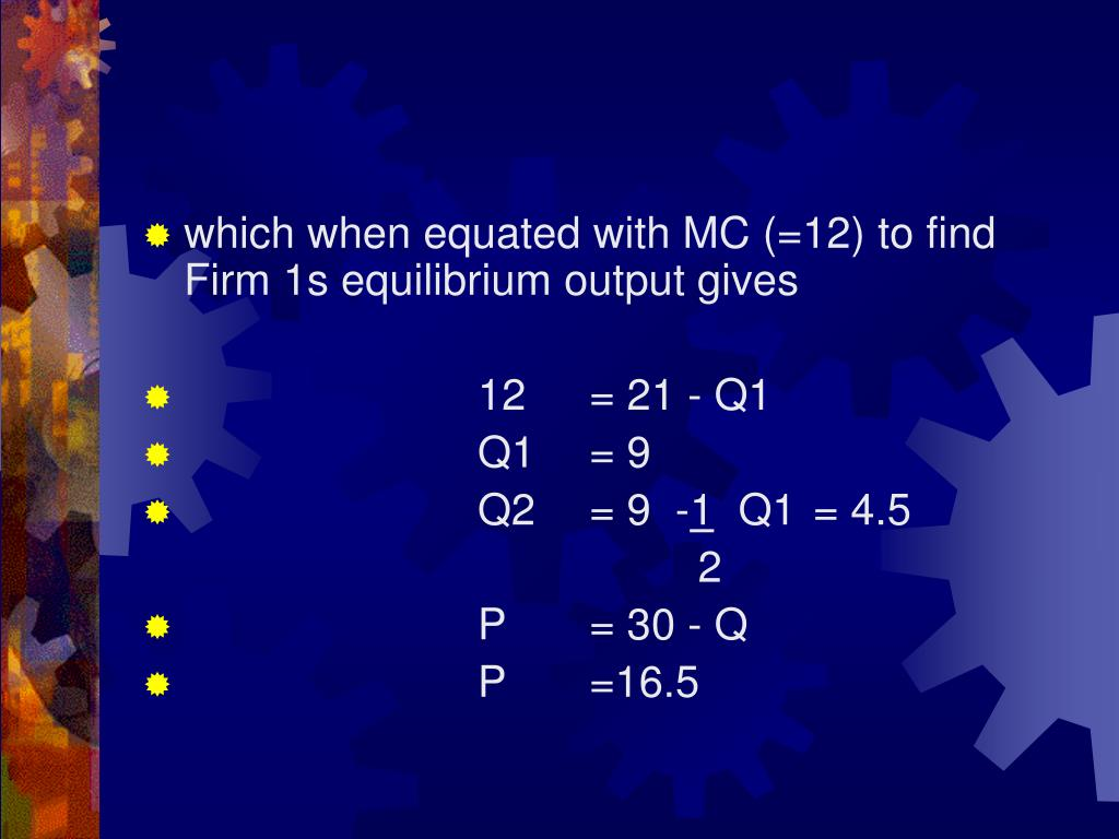 which when equated with MC (=12) to find Firm 1s equilibrium output gives