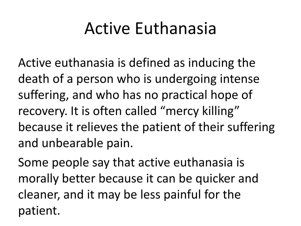 a case of active euthanasia The legal definition of active euthanasia is the taking of active measures to cut short the life of a terminally ill patient menu active euthanasia definition: in the same canadian case of rodriguez.