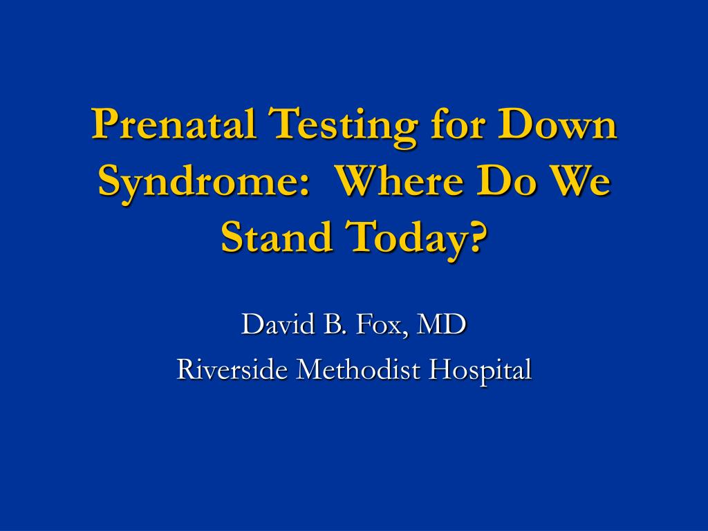 prenatal testing for down syndrome where do we stand today l.