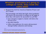 whether graduates are going to college or work they need the same skills