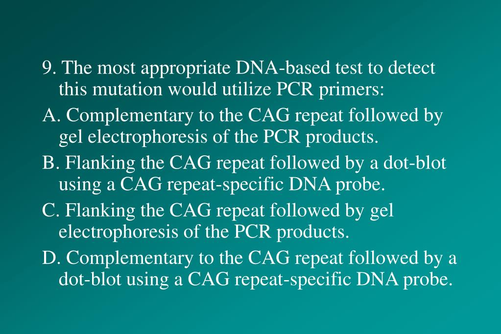 9. The most appropriate DNA-based test to detect this mutation would utilize PCR primers: