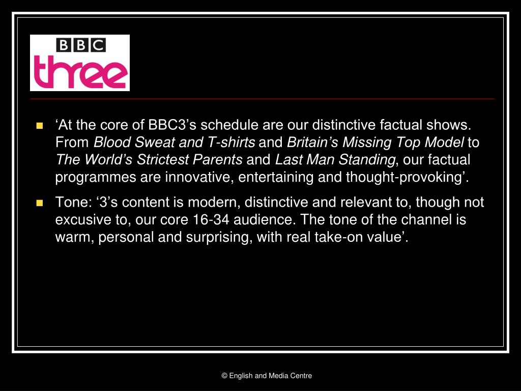 'At the core of BBC3's schedule are our distinctive factual shows. From