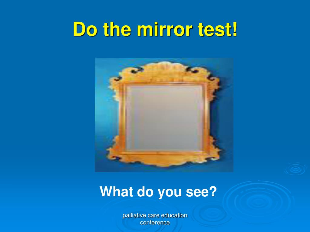 Do the mirror test!