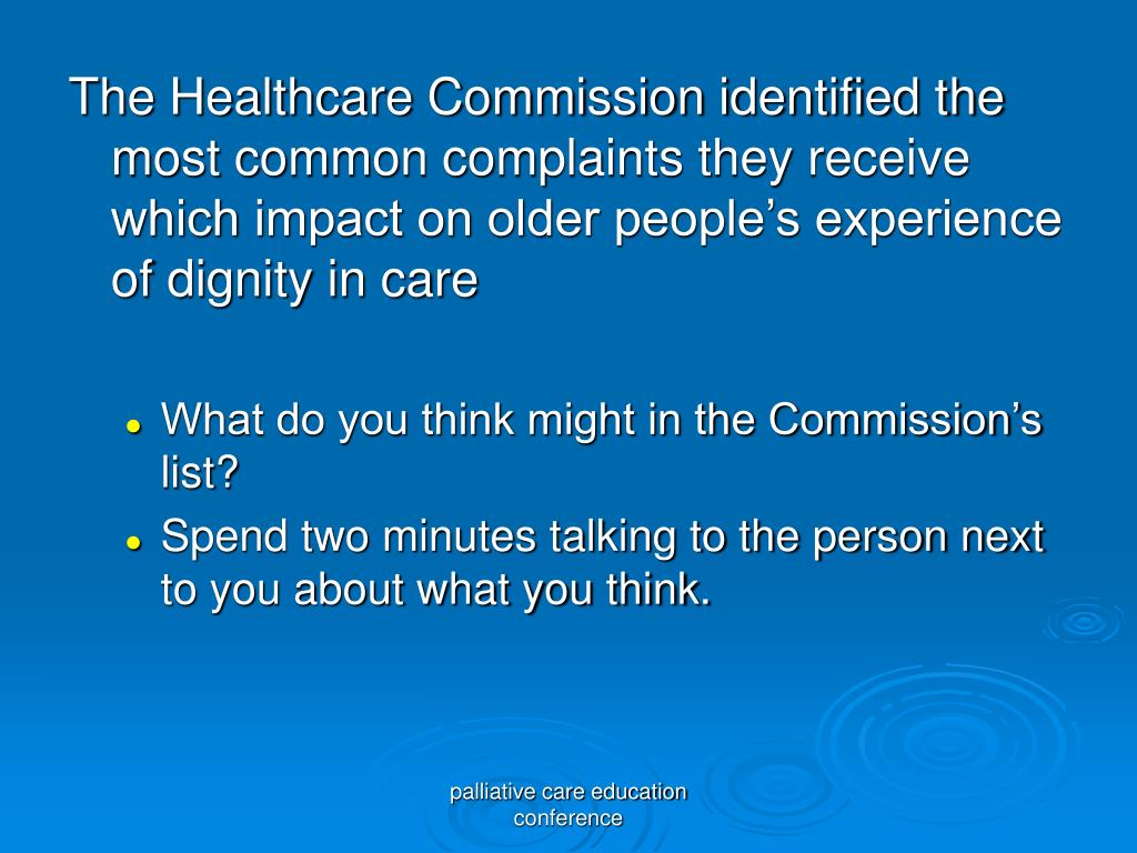 The Healthcare Commission identified the most common complaints they receive which impact on older people's experience of dignity in care