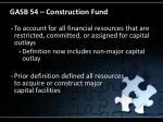 gasb 54 construction fund