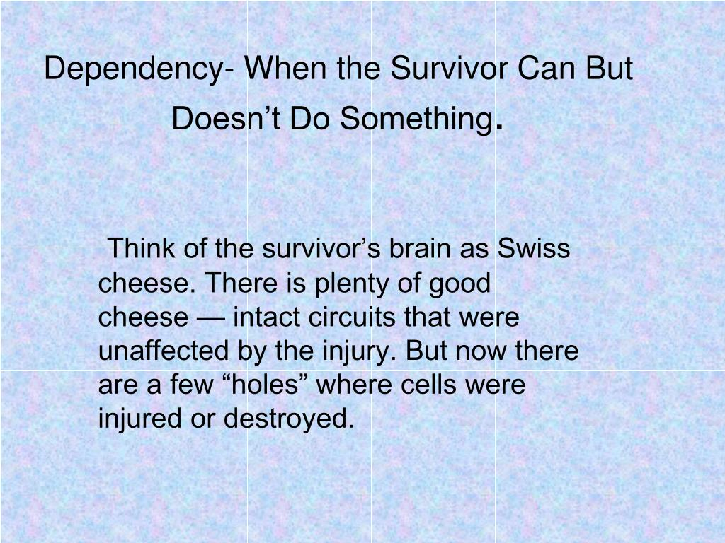 Dependency- When the Survivor Can But Doesn't Do Something
