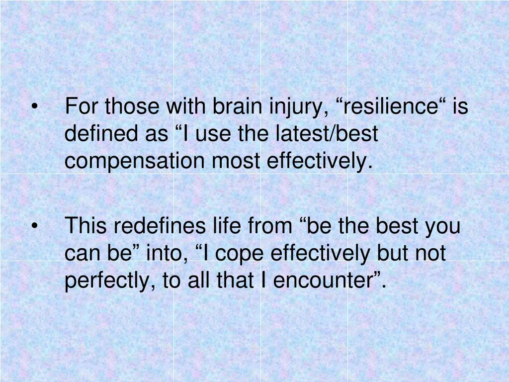 "For those with brain injury, ""resilience"" is defined as ""I use the latest/best compensation most effectively."