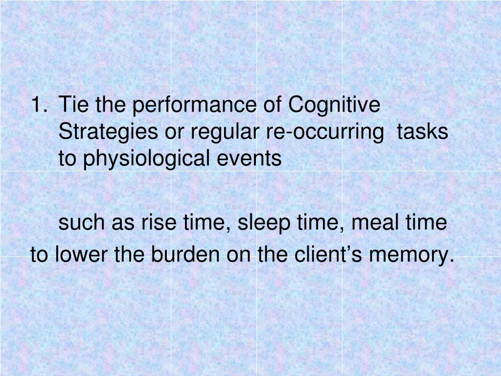 Tie the performance of Cognitive Strategies or regular re-occurring  tasks to physiological events