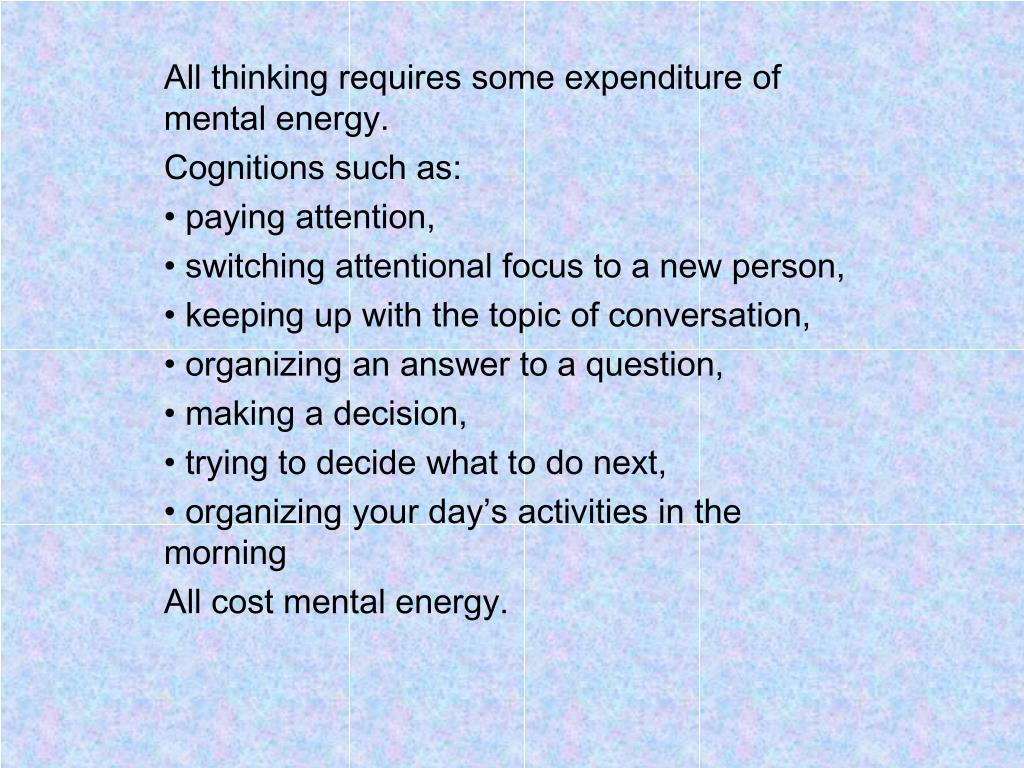 All thinking requires some expenditure of mental energy.