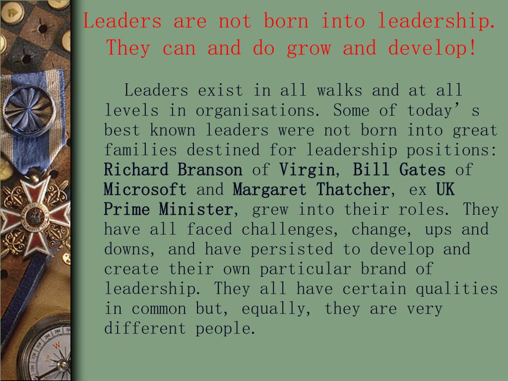 Leaders are not born into leadership. They can and do grow and develop!