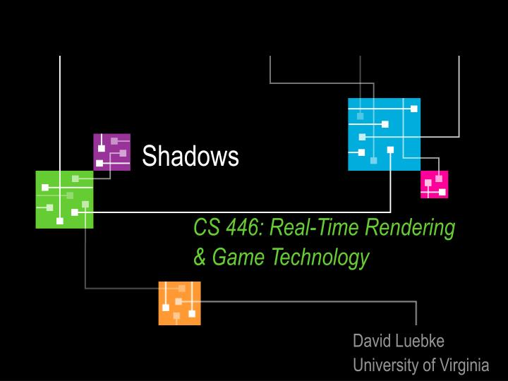 Shadows cs 446 real time rendering game technology