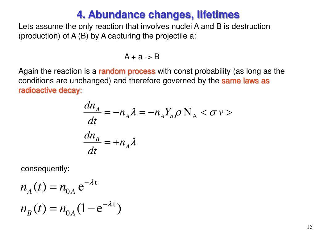 4. Abundance changes, lifetimes